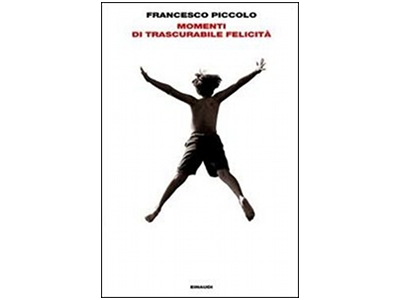 Momenti di trascurabile felicità - libro di Francesco Piccolo