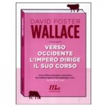 Verso occidente l'impero dirige il suo corso [libro] David Foster Wallace