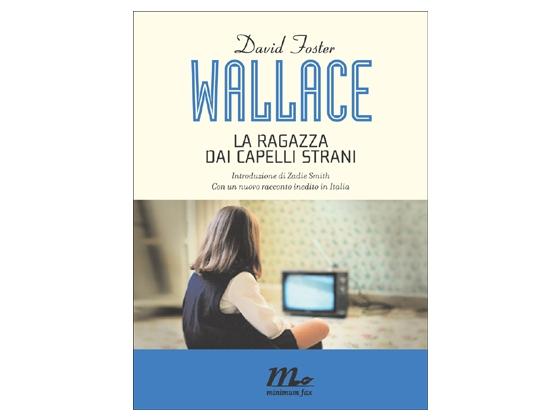 """""""La ragazza dai capelli strani"""" David Foster Wallace - minimum fax"""