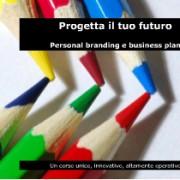 """""""Progetta il tuo futuro"""" corso di personal branding e marketing personale"""