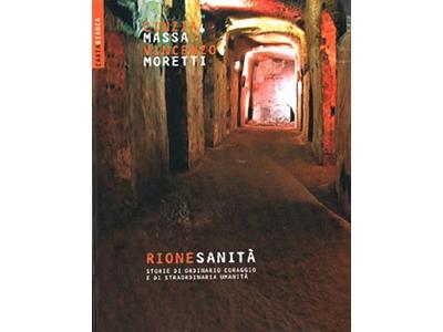Rione Sanità - Storie di ordinario coraggio e di straordinaria umanità di Cinzia Massa e Vincenzo Moretti